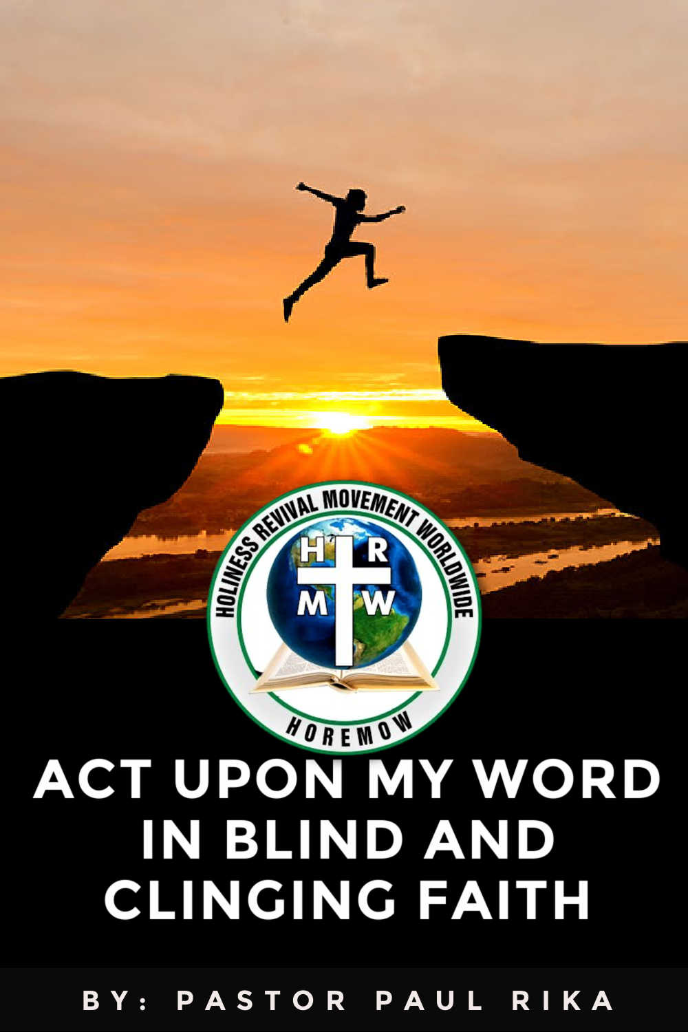 act on the word of God in blind and clinging faith